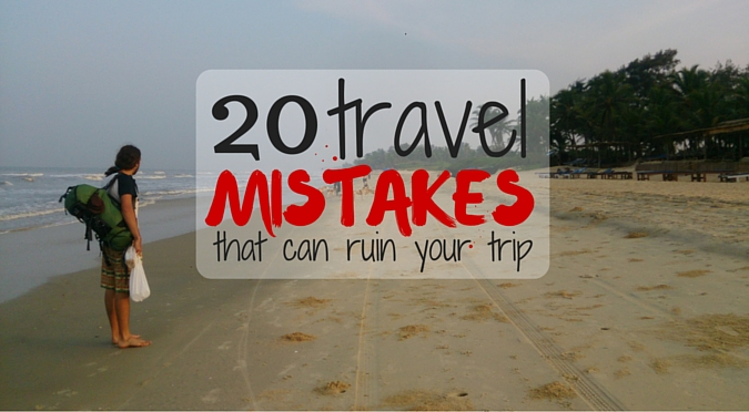 Travel Mistakes that can ruin your trip