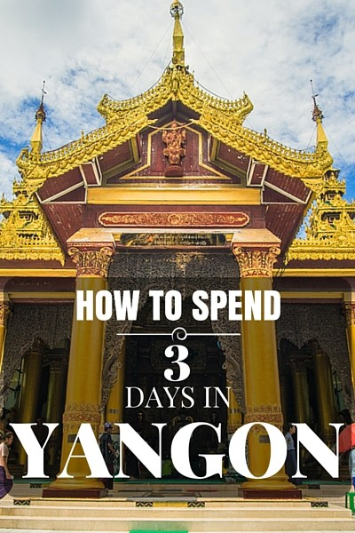 How to spend 3 DAYS in Yangon. Myanmar