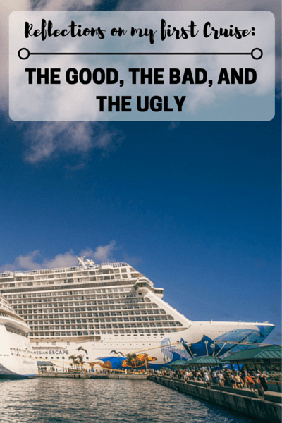 Reflections on my first Cruise: The Good, The Bad, and The Ugly