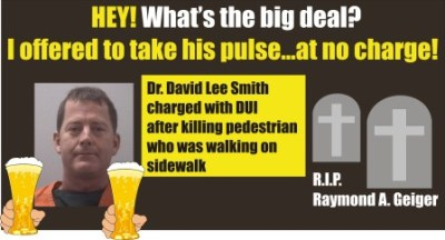Dr. David Lee Smith charged with DUI after killing pedestrian...offered to take his pulse!