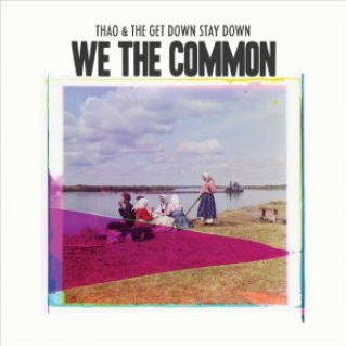 Thao & The Get Down Stay Down We The Common
