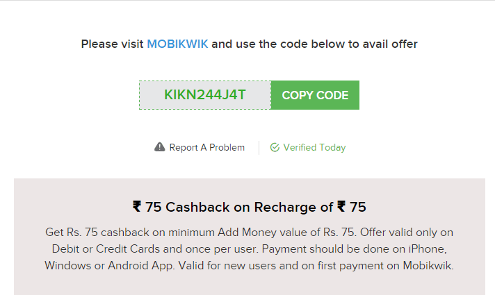 here is the offer of day .Get Rs. 75 cashback on minimum Add Money value of Rs. 75. mobikwik recharge offers . it is use as disount coupon on recharge ,you will get dicount on online recharge.you get almost 75rs free online recharge