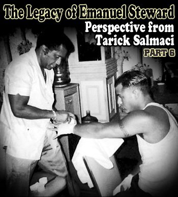 emanuellegacy taricksalmaci The Legacy of Emanuel Steward Part 6: Perspective from Tarick Salmaci