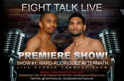 Fight Talk Live (Ward vs Rodriguez Post Fight Wrap Up)
