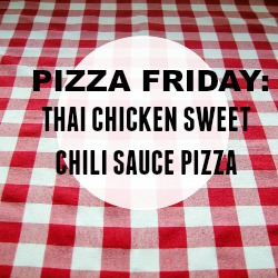 Pizza Friday: Thai Chicken Sweet Chili Sauce Pizza