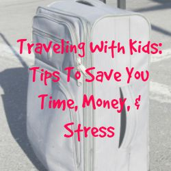 Traveling With Kids: Tips To Save You Time, Money, & Stress