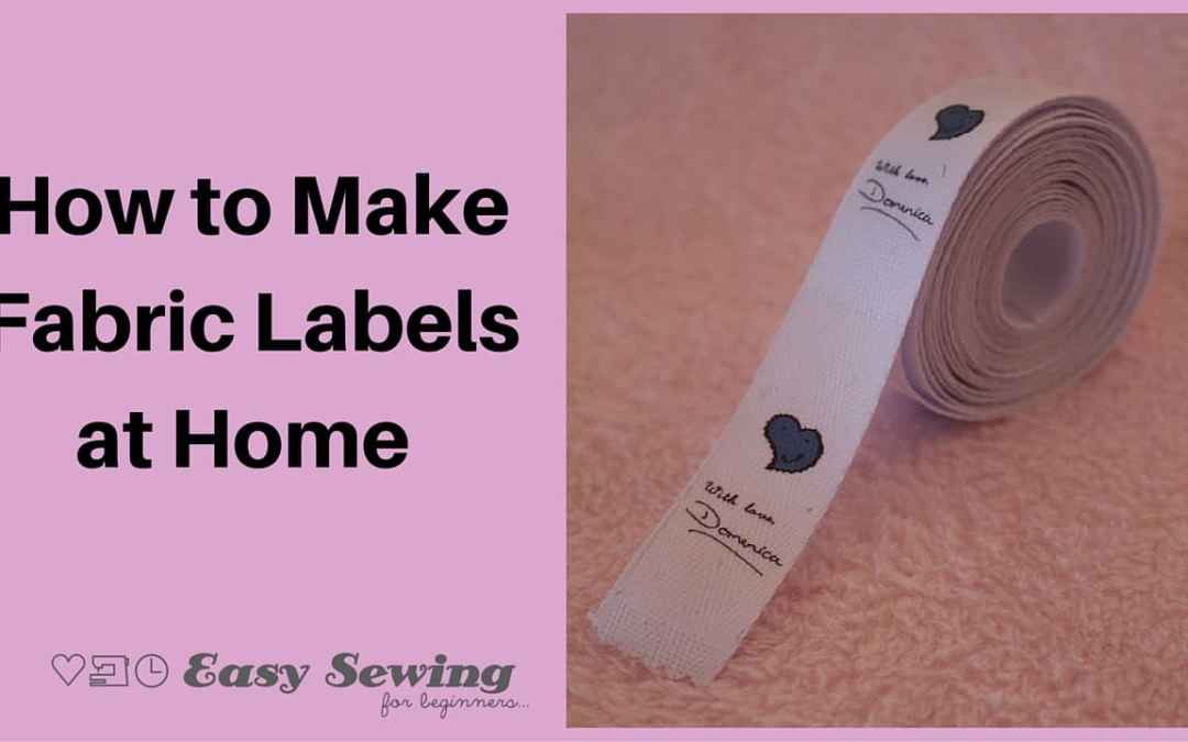 Quick and easy easy sewing for beginners for Create fabric labels