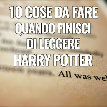 10 cose da fare quando finisci di leggere Harry Potter
