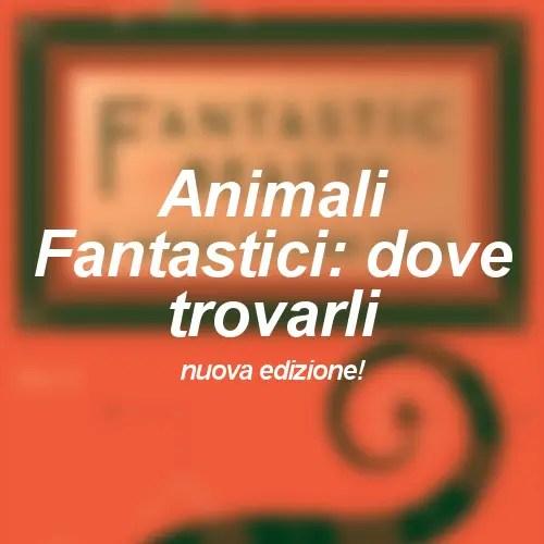 """Nuova edizione del libricino """"Animali Fantastici: dove trovarli"""""""