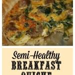 Semi-Healthy(ish) Breakfast Quiche Recipe