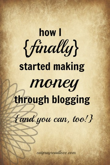 How I finally started making money through blogging... and you can too! Helpful hints from Kelli at eatprayreadlove.com