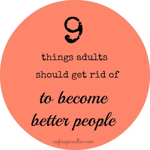 9 things adults should get rid of to become better people