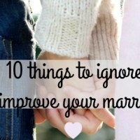 10 things to ignore in order to have a healthy marriage