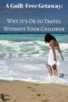 A Vacation Without Your Children: Why Guilt Should Not Get In the Way