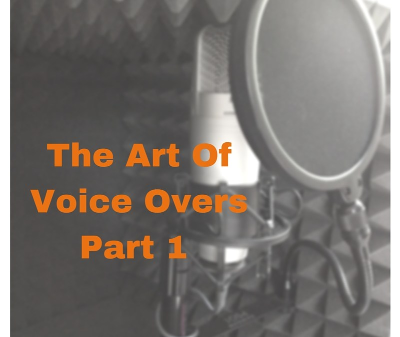 The Art of Voice Overs – Part 1