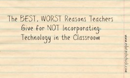 The BEST, WORST Reasons Teachers Give for NOT Incorporating Technology in the Classroom
