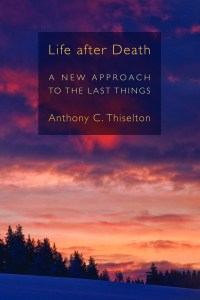 Life after Death: A New Approach to the Last Things