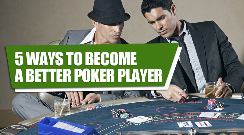 5 ways to become a better poker player