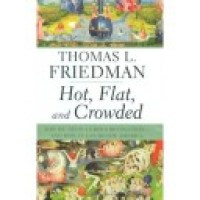 Hot, Flat and Crowded by Thomas L. Friedman
