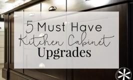 5 Must Have Kitchen Cabinet Upgrades