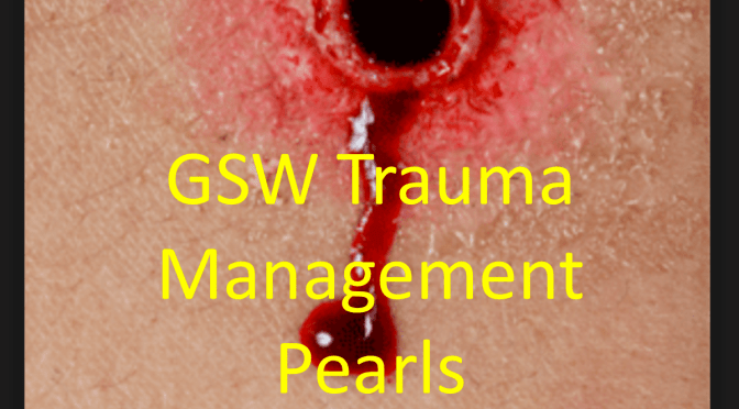 Pearls for the management of GSW associated traumatic injury