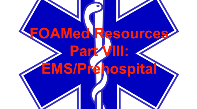 FOAMed Resources Part VIII: EMS/Prehospital