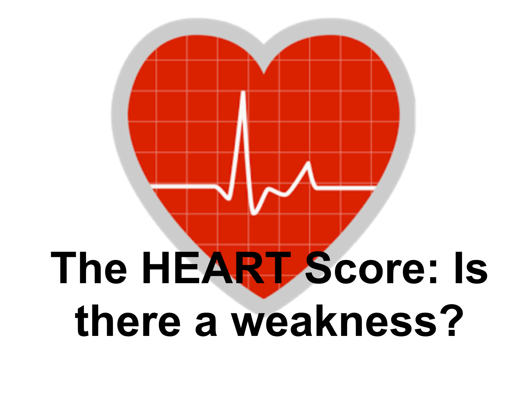 The Great and Powerful HEART Score: Does it have a weakness? - emdocs