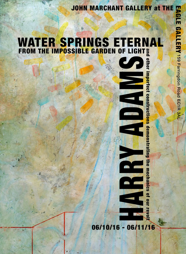 Current exhibition: John Marchant Gallery presents Harry Adams, Water Springs Eternal at Eagle Gallery, 6 October 2016 - 6 November 2016