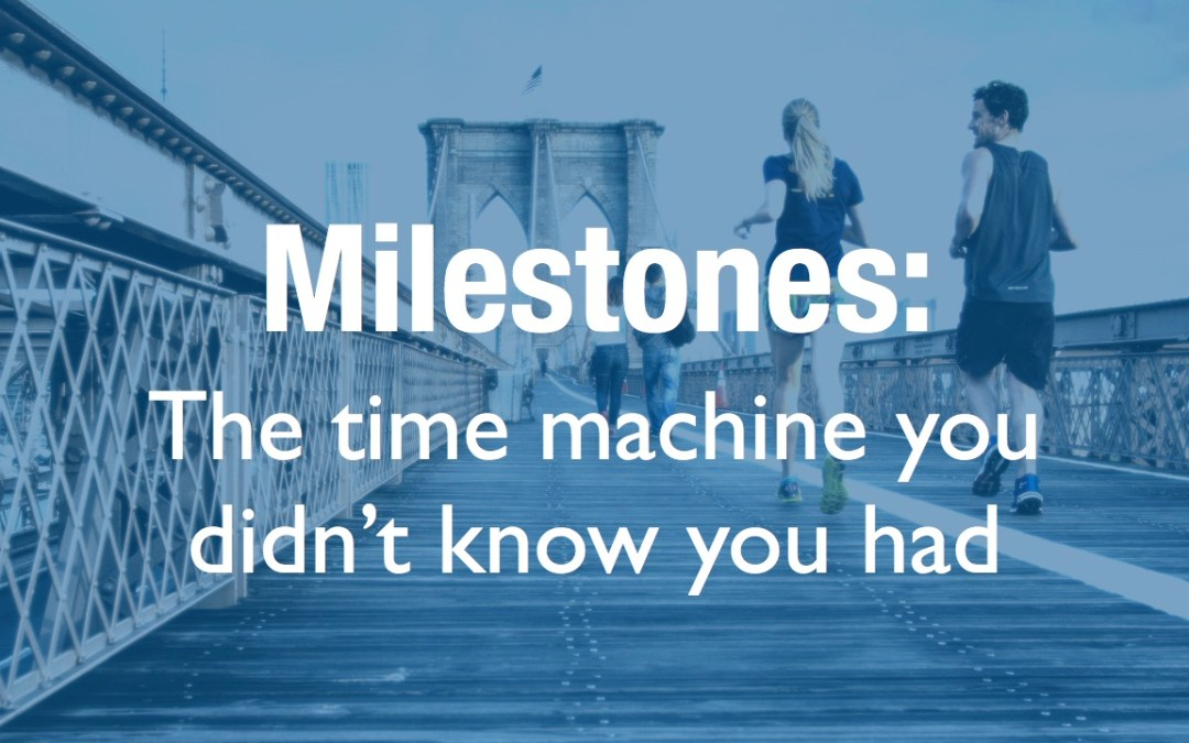 Milestones: the time machine you didn't know you had