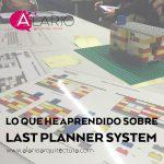 Last Planner System. Lo que he aprendido en las últimas semanas