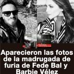 Aparecieron las fotos de la madrugada de furia de Fede Bal y Barbie Vélez