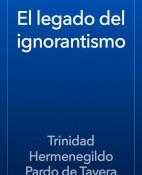El legado del ignorantismo - Trinidad Hermenegildo Pardo de Tavera portada