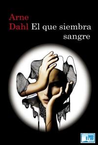 El que siembra sangre - Arne Dahl portada