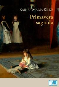 Primavera sagrada - Rainer Maria Rilke portada