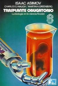 Trasplante obligatorio - Isaac Asimov, Charles G. Waugh, Martin H. Greenberg portada
