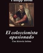 El coleccionista apasionado - Philipp Blom portada