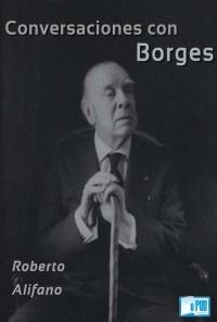 Conversaciones con Borges - Roberto Alifano portada