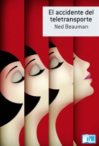 El accidente del teletransporte - Ned Beauman