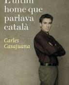 Lultim home que parlava catala - Carles Casajuana portada