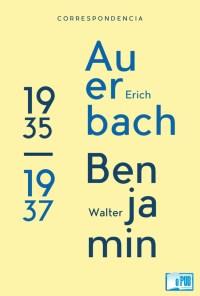 Correspondencia entre Erich Auerbach y Walter Benjamin (1935 - 1937) - Erich Auerbach y Walter Benjamin portada