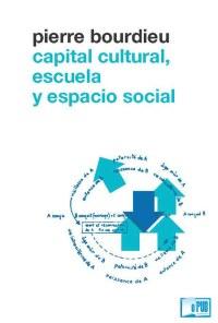 Capital cultural, escuela y espacio social - Pierre Bourdieu portada