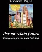 Por un relato futuro - Ricardo Piglia portada