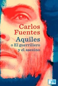Aquiles o El guerrillero y el asesino - Carlos Fuentes portada