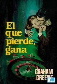 El que pierde gana - Graham Greene portada