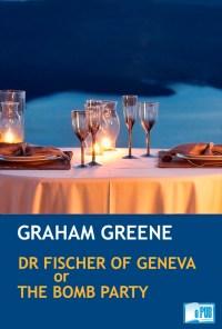 Dr fischer of geneva or the bomb party - Graham Greene portada