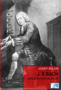 J. S. Bach. Una estructura del dolor - Josep Soler portada