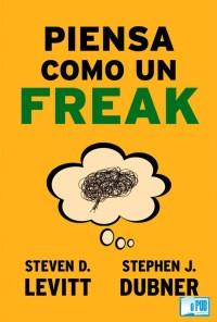 piensa-como-un-freak-stephen-j-dubner-y-steven-d-levitt-portada