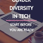 Gender diversity in tech - start before you are ready