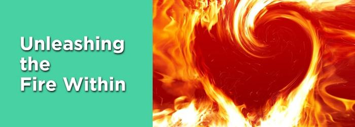 Unleashing the Fire Within