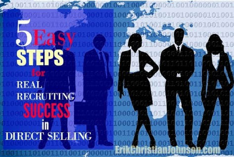 5 Easy Steps for Real Recruiting Success in Direct Selling and Network Marketing